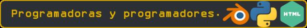 Esto es una imagen con el texto: Programadoras y programadores.
